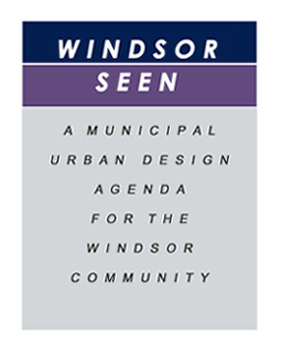 Windsor SEEN a municipal urban design agenda for the Windsor community